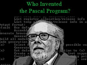 Who Invented the Pascal Program? [In Case You Were Wondering]