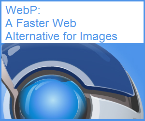 Introducing Google's WebP, A Faster Web Alternative To JPEG