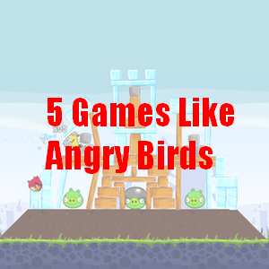 5 Awesome Games Like Angry Birds When You Can't Get Enough
