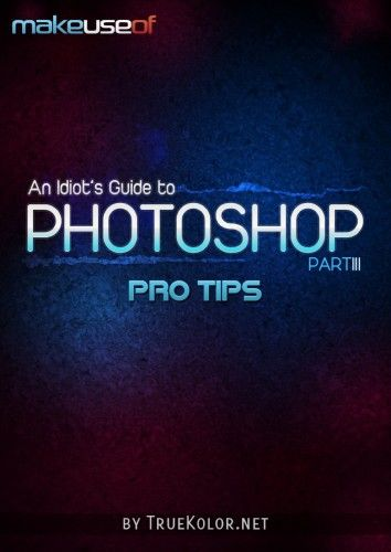 An Idiot's Guide to Photoshop, Part 3: Pro Tips