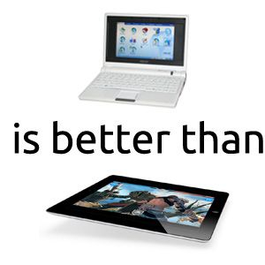 4 Reasons I'm Glad I Own A Netbook And Not A Tablet [Opinion]