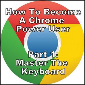How To Become A Chrome Power User, Part 1 – Master The Keyboard