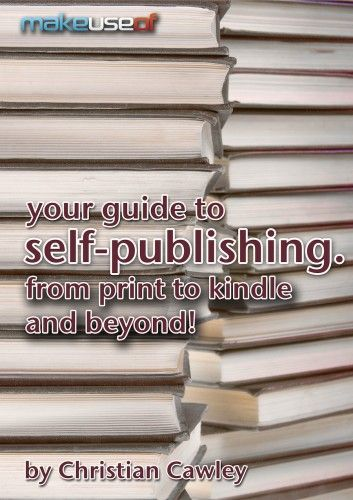Your Guide To Self-Publishing: From Print To Kindle And Beyond!