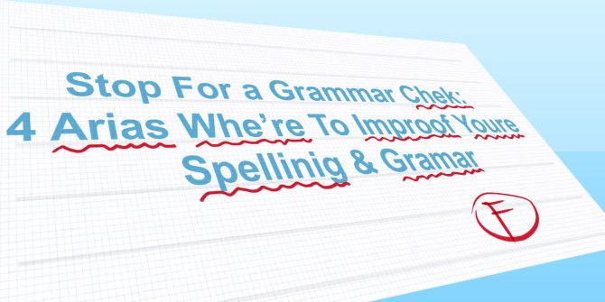 Stop For A Grammar Check: 4 Areas Where You Can Improve Your Spelling & Grammar