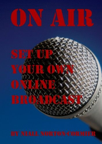 On Air: Set Up Your Own Online Broadcast