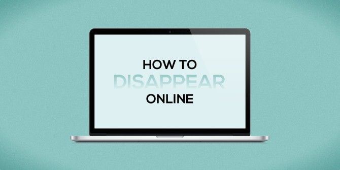 How To Make Yourself Disappear Online Completely