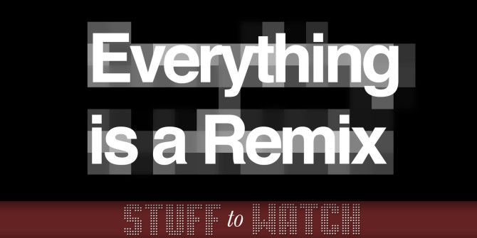 Everything Is A Remix: A Four-Part Look At Copying & Derivative Works [Stuff to Watch]