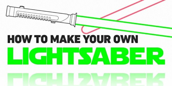 How To Make Your Own DIY Lightsaber