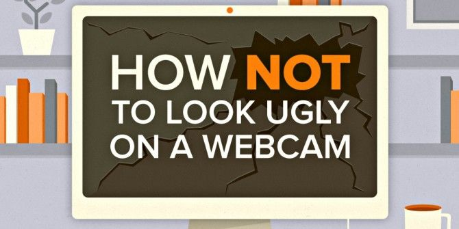 10 Tips To Help You Look Good During Your Next Video Conference