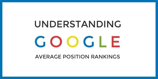 Breaking Down Google's Average Position Rankings