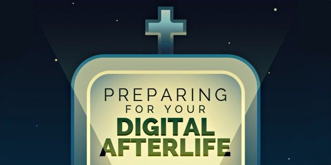 Preparing For Your Digital Afterlife