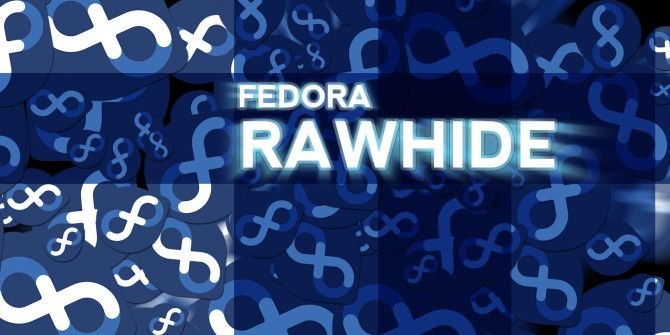 Be On The Bleeding Edge of Linux with Fedora Rawhide