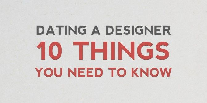 10 Things You Need To Know About Dating A Designer