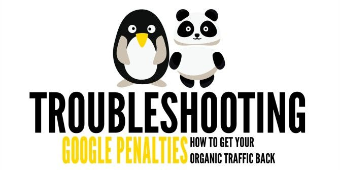How To Troubleshoot Google Penalties And Get Your Traffic Back