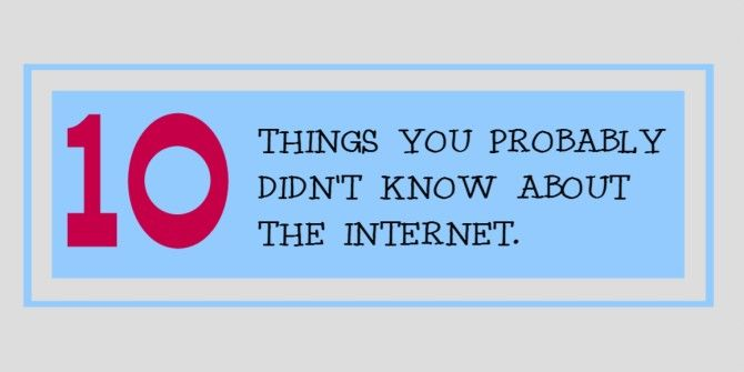 10 Things You Probably Didn't Know About The Internet