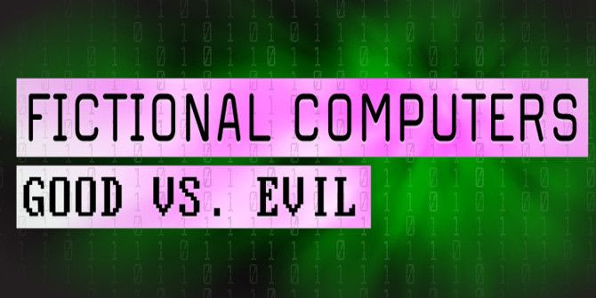 Fictional Computers: The Good, The Bad, And The Evil