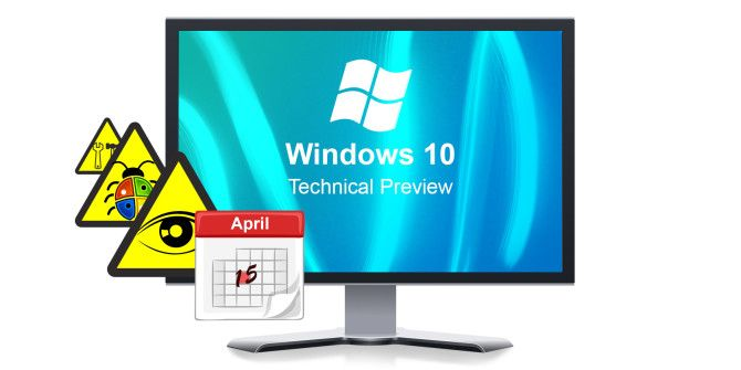 Why The Windows 10 Technical Preview Should Not Be Your Main OS