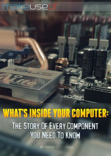 What's Inside Your Computer: The Story Of Every Component You Need To Know