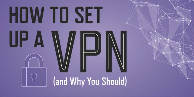 How To Set Up A VPN (And Why It's A Good Idea To Use One)