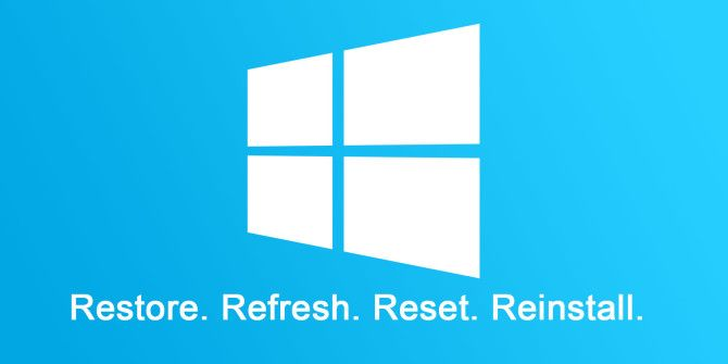 Should You Refresh, Reset, Restore, or Reinstall Windows?