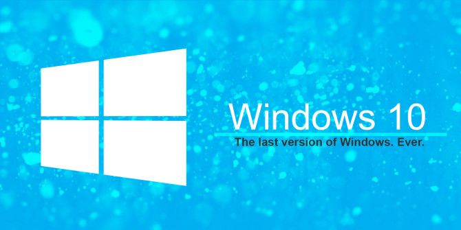 Windows 10 Is the Last Version of Windows. Ever.