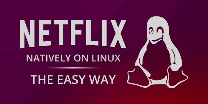 How to Watch Netflix Natively on Linux – the Easy Way