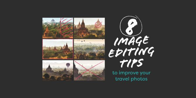 Quick Image Editing Tips You Can Use to Take Better Travel Photos