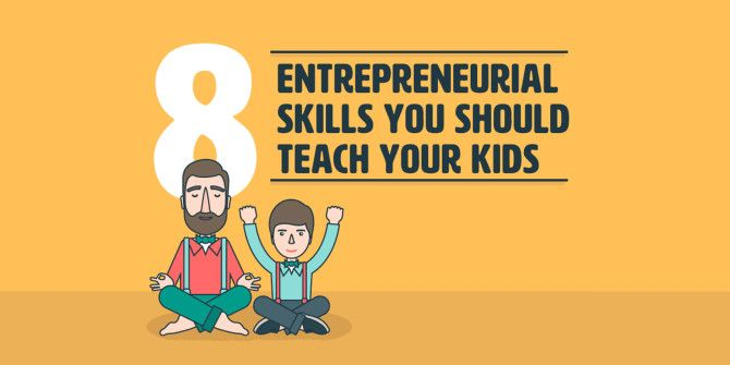 Start Them Young – Entrepreneurial Skills All Kids Should Learn