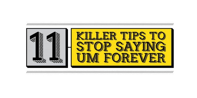 Here's How You Can Stop Saying 'Um' Forever