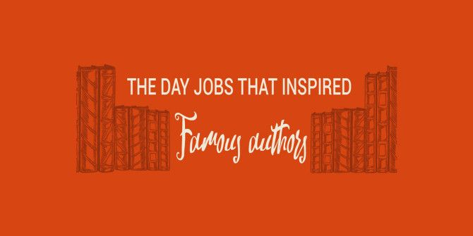 Inspiration Comes From All Over – The Day Jobs Of Famous Authors