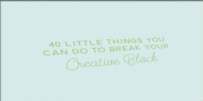 Here's 40 Things You Can Do to Get Your Creativity Going