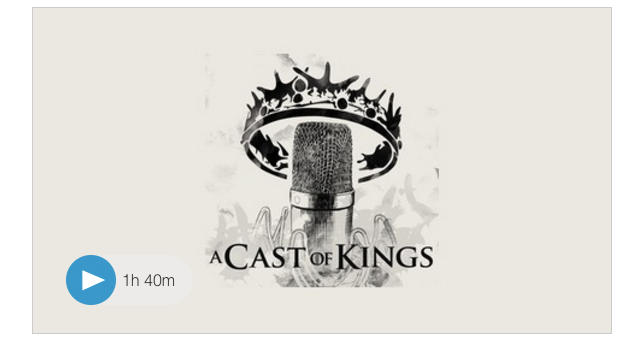 A Cast of Kings Podcast