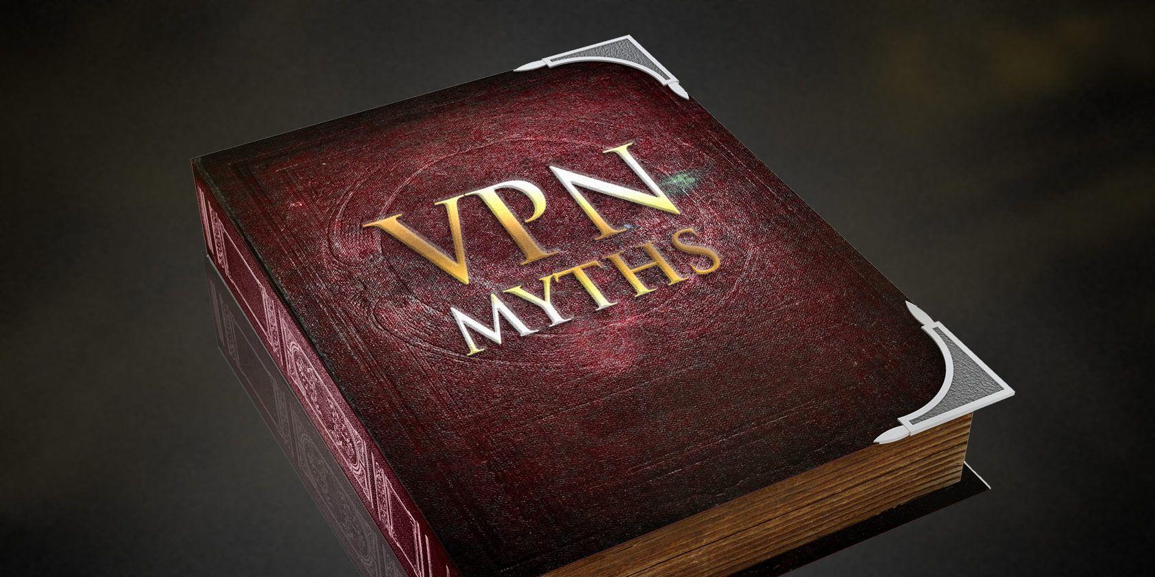 6 Common VPN Myths, Debunked!