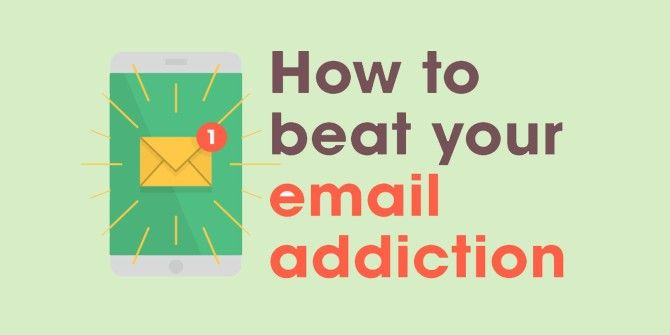 How to Beat Your Email Addiction (You Probably Do Have One)