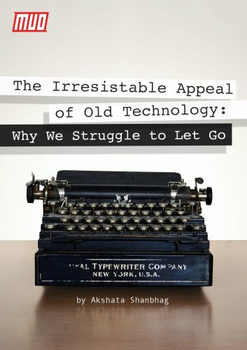 The Irresistible Appeal of Old Technology: Why We Struggle to Let Go