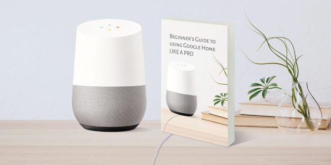 The Total Beginner's Guide to Using Google Home Like a Pro