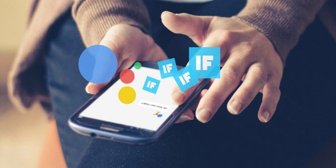 Supercharge Google Assistant With These 7 Amazing IFTTT Applets