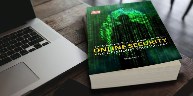 The Complete Guide to Improving Your Online Security and Defending Your Privacy