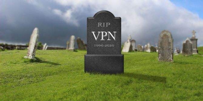 7 Reasons Why VPNs Might Die Out by 2020