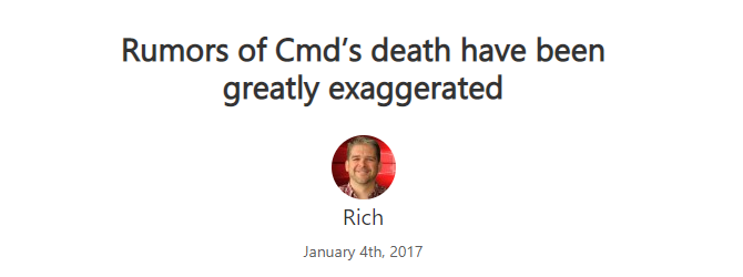 Microsoft blog assures us that CMD is not dead.